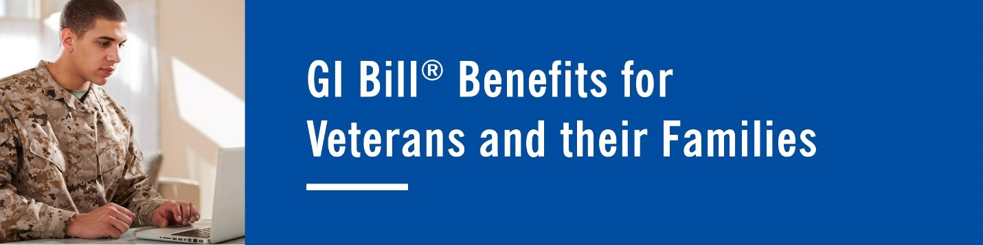 GI Bill Benefits for Veterans and their Families
